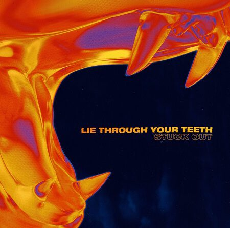 """Stuck Out – """"Lie Through Your Teeth"""""""