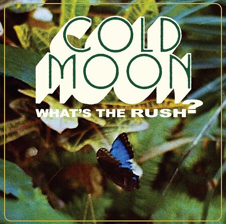 """Cold Moon – """"What's The Rush?"""""""