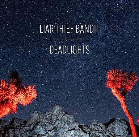 "Liar Thief Bandit – ""Deadlights"""